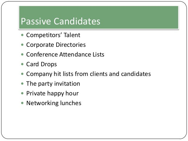 Passive Candidates  Competitors' Talent  Corporate Directories  Conference Attendance Lists  Card Drops  Company hit ...