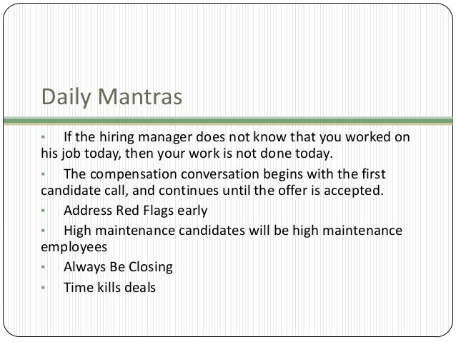 Daily Mantras •  If the hiring manager does not know that you worked on his job today, then your work is not done today. •...