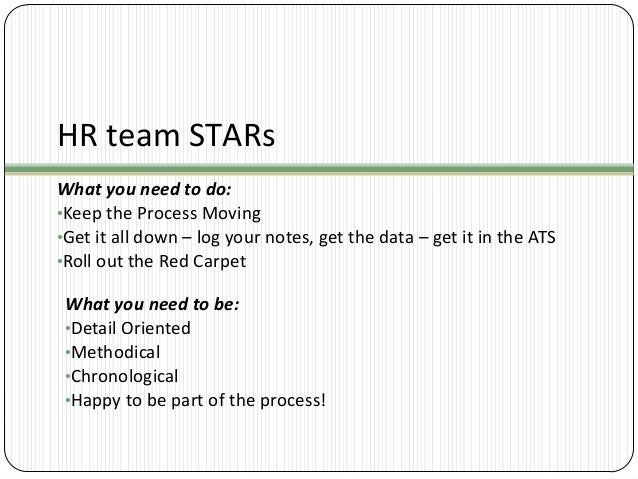 HR team STARs What you need to do: •Keep the Process Moving •Get it all down – log your notes, get the data – get it in th...