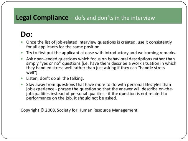 Legal Compliance – do's and don'ts in the interview  Do:  Once the list of job-related interview questions is created, us...
