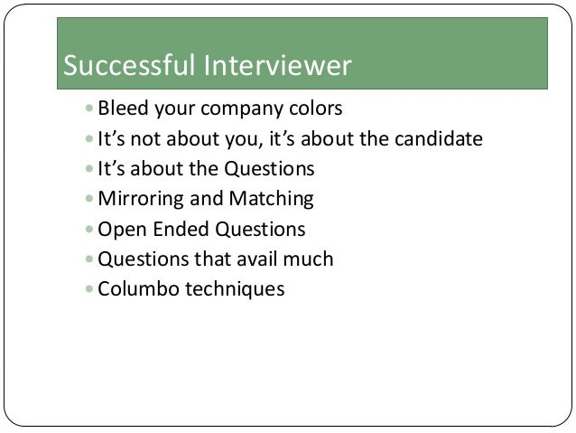 Successful Interviewer  Bleed your company colors  It's not about you, it's about the candidate  It's about the Questio...