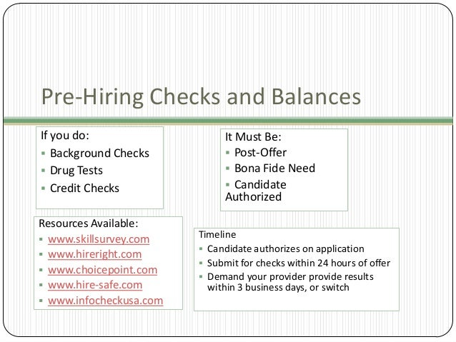 Pre-Hiring Checks and Balances If you do:  Background Checks  Drug Tests  Credit Checks Resources Available:  www.skil...