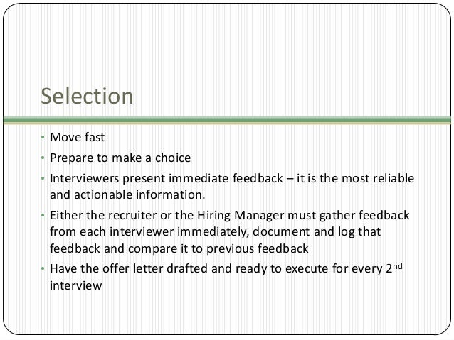 Selection • Move fast • Prepare to make a choice • Interviewers present immediate feedback – it is the most reliable  and ...