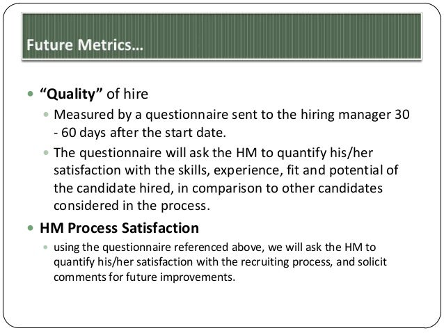 """ """"Quality"""" of hire  Measured by a questionnaire sent to the hiring manager 30  - 60 days after the start date.  The que..."""