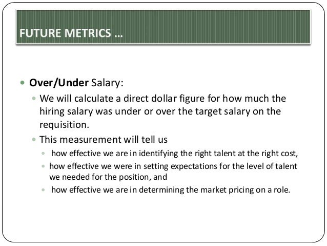  Over/Under Salary:  We will calculate a direct dollar figure for how much the  hiring salary was under or over the targ...