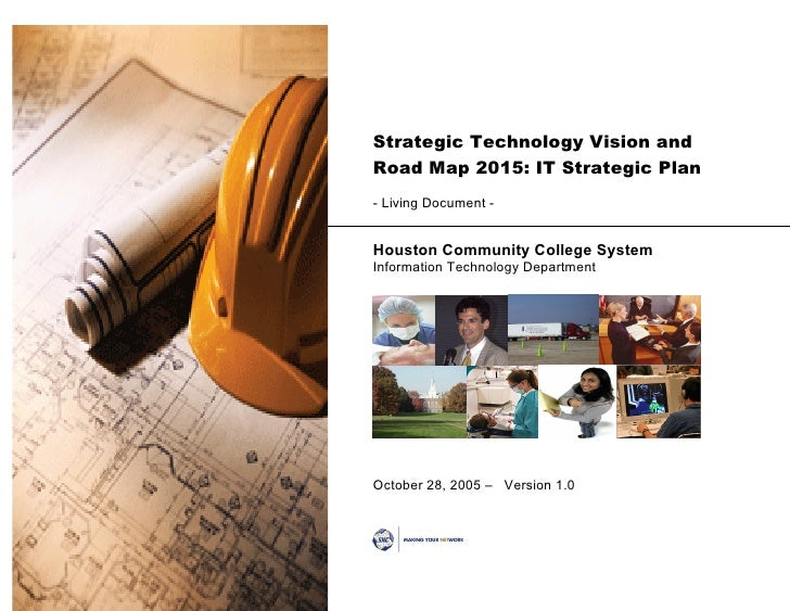 Strategic Technology Vision and Road Map 2015: IT Strategic Plan - Living Document -   Houston Community College System In...