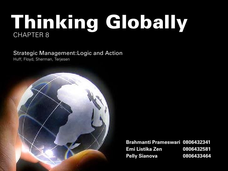 Thinking Globally CHAPTER 8  Strategic Management:Logic and Action Huff, Floyd, Sherman, Terjesen                         ...