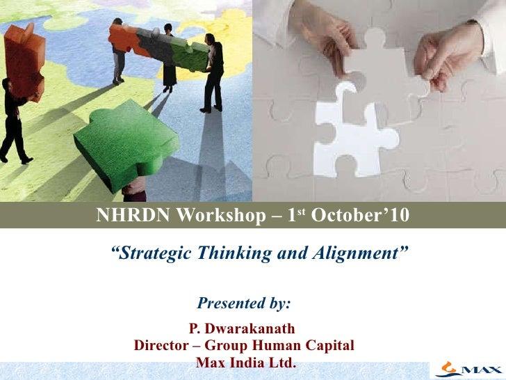 "NHRDN Workshop – 1 st  October'10 Presented by: P. Dwarakanath  Director – Group Human Capital  Max India Ltd. "" Strategic..."