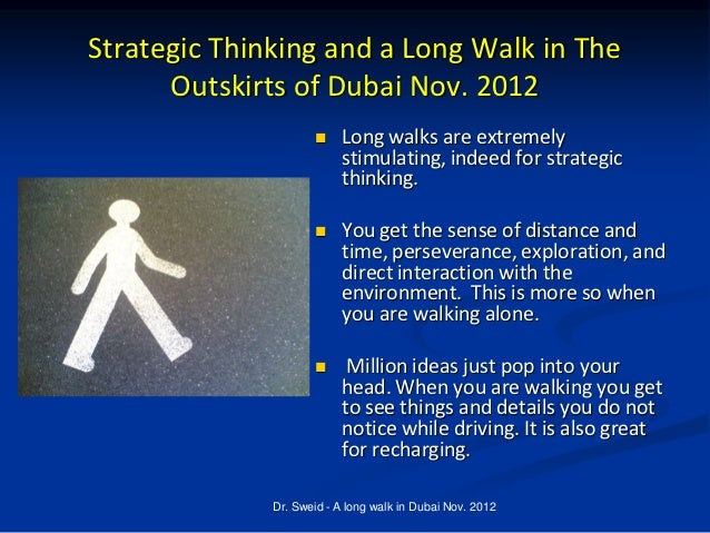 Strategic Thinking and a Long Walk in The      Outskirts of Dubai Nov. 2012                         Long walks are extrem...