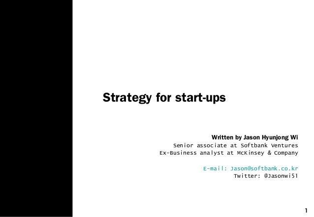 1 Strategy for start-ups Written by Jason Hyunjong Wi Senior associate at Softbank Ventures Ex-Business analyst at McKinse...