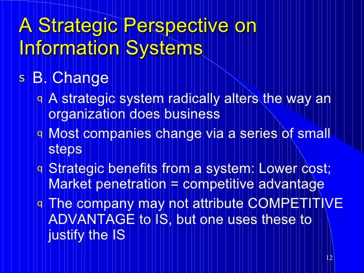 strategic use information systems A strategic information system can offer competitive advantage to an organization in the following ways: how do the organizations use their strategic information systems for gaining competitive advantage.