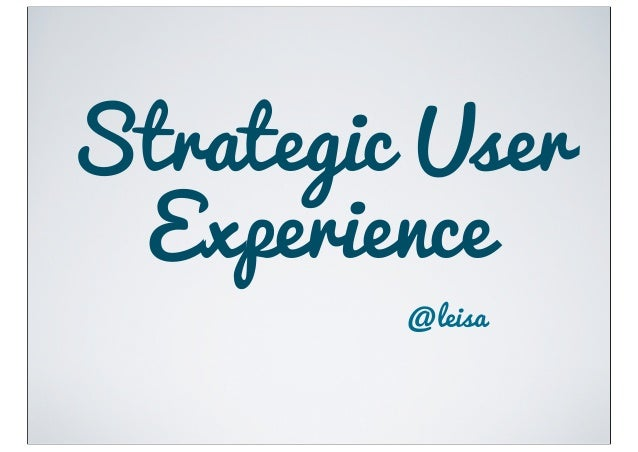 Strategic User Experience         @leisa