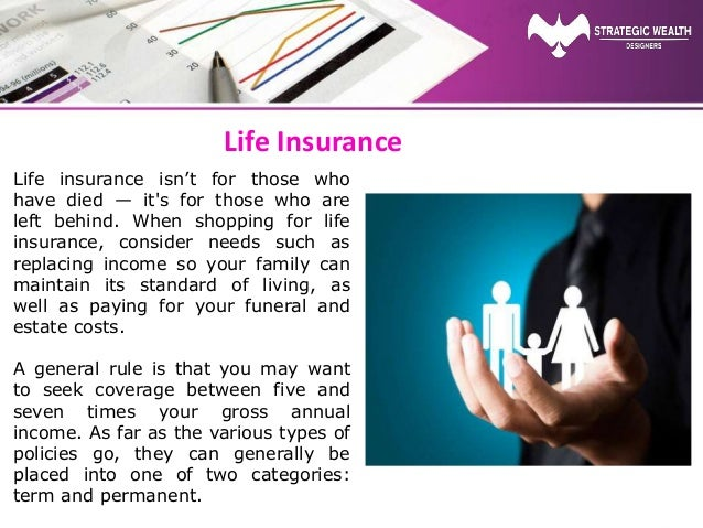 Life Insurance Life insurance isn't for those who have died — it's for those who are left behind. When shopping for life i...