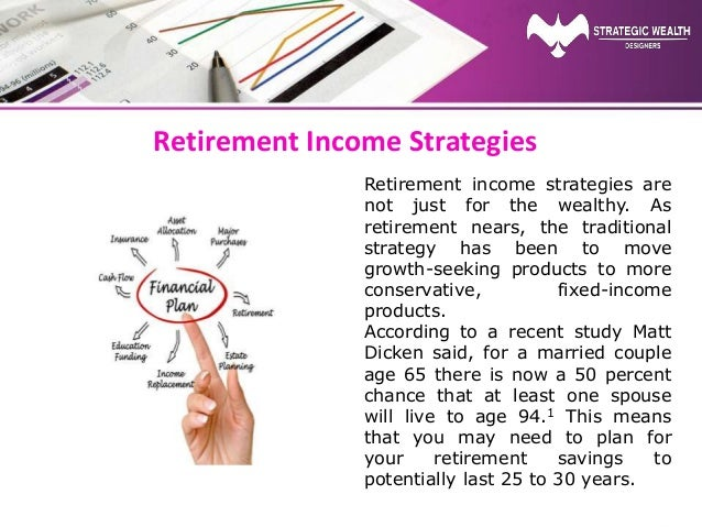 Retirement Income Strategies Retirement income strategies are not just for the wealthy. As retirement nears, the tradition...