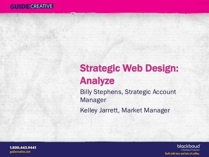 Strategic Web Design:AnalyzeBilly Stephens, Strategic AccountManagerKelley Jarrett, Market Manager