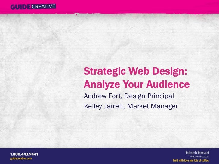 Strategic Web Design:Analyze Your AudienceAndrew Fort, Design PrincipalKelley Jarrett, Market Manager