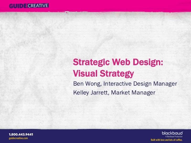 Strategic Web Design:Visual StrategyBen Wong, Interactive Design ManagerKelley Jarrett, Market Manager
