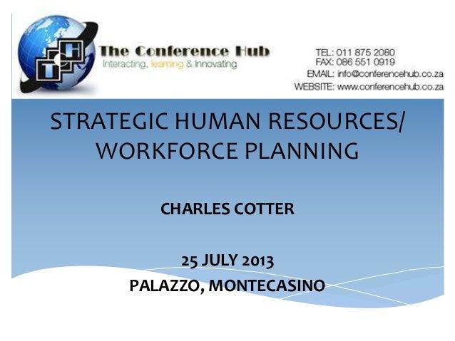 STRATEGIC HUMAN RESOURCES/ WORKFORCE PLANNING CHARLES COTTER 25 JULY 2013 PALAZZO, MONTECASINO