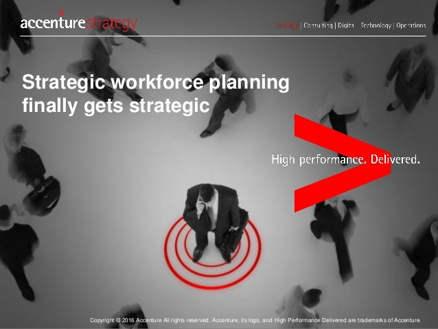 Copyright © 2016 Accenture All rights reserved. Accenture, its logo, and High Performance Delivered are trademarks of Acce...