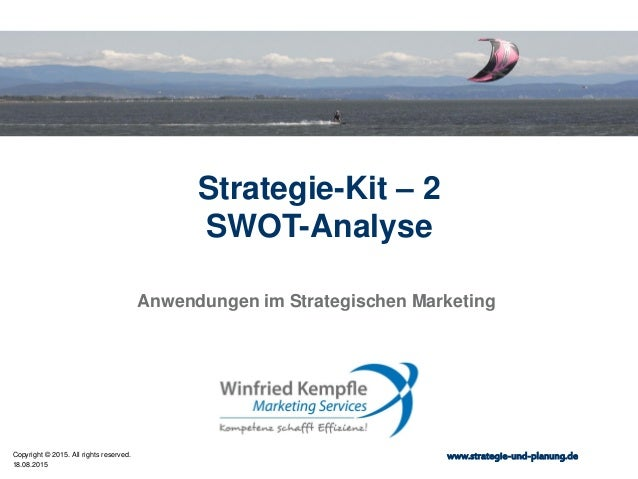 18.08.2015 Copyright © 2015. All rights reserved. www.strategie-und-planung.de Strategie-Kit – 2 SWOT-Analyse Anwendungen ...