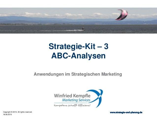 18.08.2015 Copyright © 2015. All rights reserved. www.strategie-und-planung.de Strategie-Kit – 3 ABC-Analysen Anwendungen ...