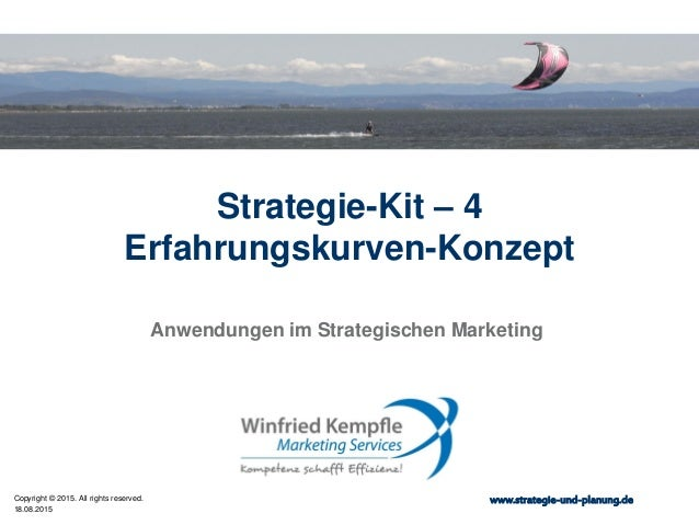 18.08.2015 Copyright © 2015. All rights reserved. www.strategie-und-planung.de Strategie-Kit – 4 Erfahrungskurven-Konzept ...
