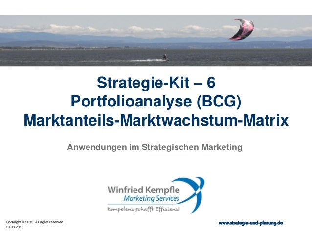 20.08.2015 Copyright © 2015. All rights reserved. www.strategie-und-planung.de Strategie-Kit – 6 Portfolioanalyse (BCG) Ma...