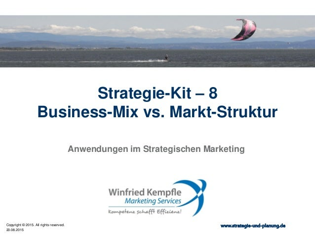 20.08.2015 Copyright © 2015. All rights reserved. www.strategie-und-planung.de Strategie-Kit – 8 Business-Mix vs. Markt-St...