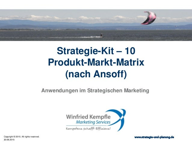 20.08.2015 Copyright © 2015. All rights reserved. www.strategie-und-planung.de Strategie-Kit – 10 Produkt-Markt-Matrix (na...