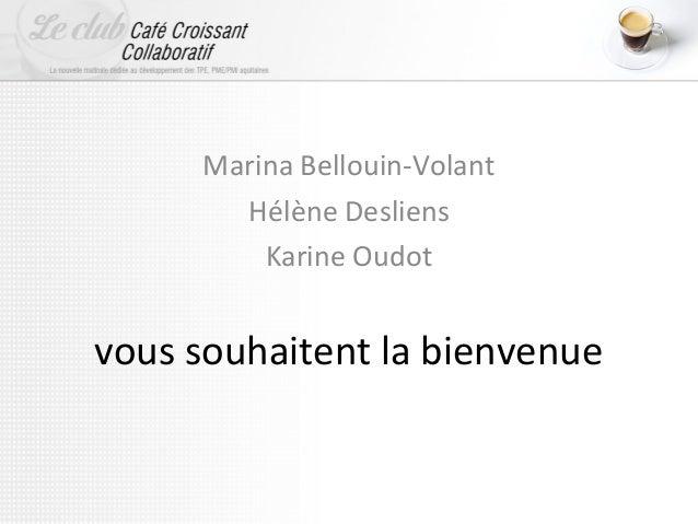 vous souhaitent la bienvenueMarina Bellouin-VolantHélène DesliensKarine Oudot