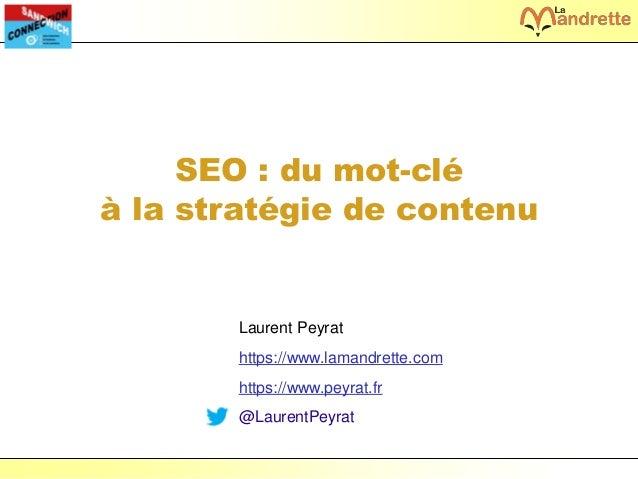 Laurent Peyrat – juin 2017 - https://www.peyrat.fr SEO : du mot-clé à la stratégie de contenu Laurent Peyrat https://www.l...