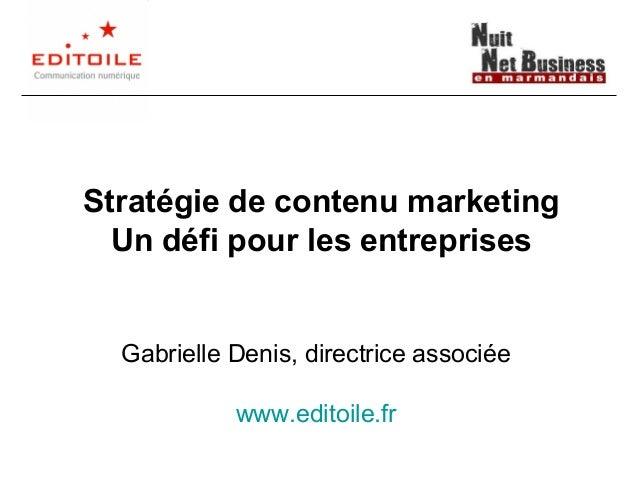 Stratégie de contenu marketing Un défi pour les entreprises  Gabrielle Denis, directrice associée www.editoile.fr