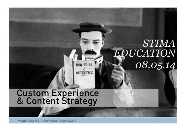 Wearethewords | info@wearethewords.com STIMA EDUCATION 08.05.14 Custom Experience & Content Strategy 1