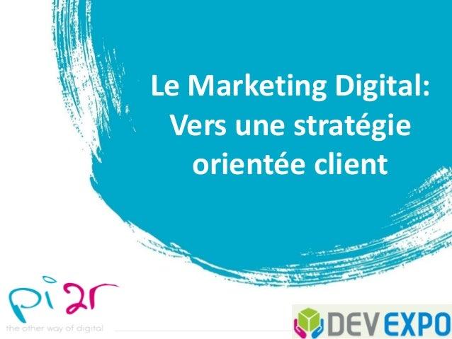 Le Marketing Digital: Vers une stratégie orientée client