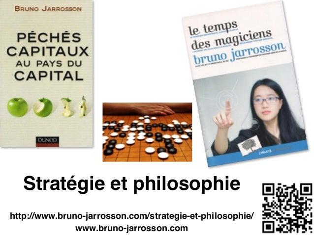 Stratégie et philosophie http://www.bruno-jarrosson.com/strategie-et-philosophie/! www.bruno-jarrosson.com