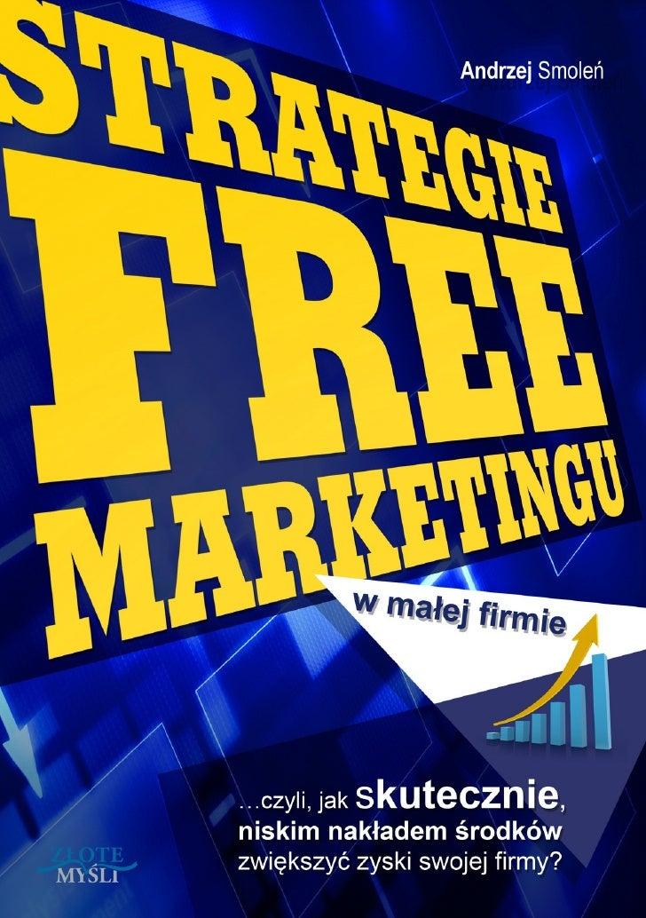 """Niniejszy darmowy ebook zawiera fragment                  pełnej wersji pod tytułem:                  """"Strategie FREE MARK..."""