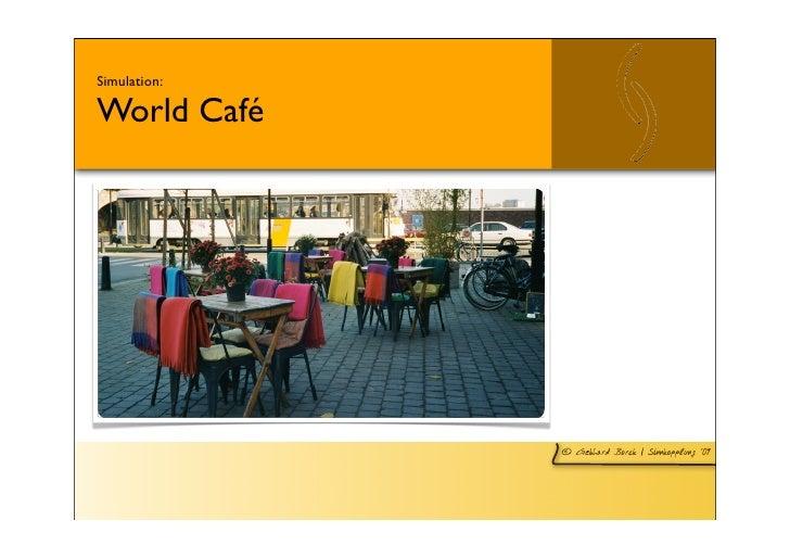 Simulation:  World Café                   © Gebhard Borck   Sinnkopplung ´09