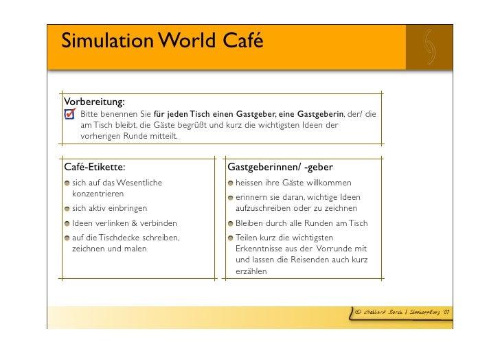 Simulation World Café  Vorbereitung:    Bitte benennen Sie für jeden Tisch einen Gastgeber, eine Gastgeberin, der/ die    ...