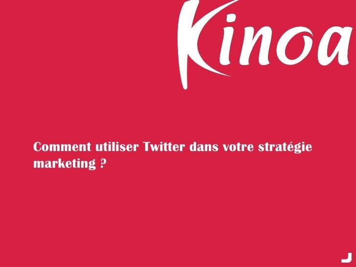 Comment utiliser Twitter dans votre stratégie marketing ?