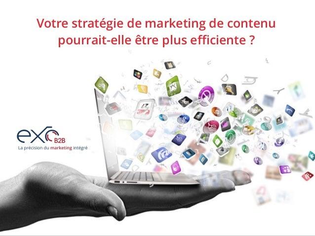 Votre stratégie de marketing de contenu  pourrait-elle être plus efficiente ?