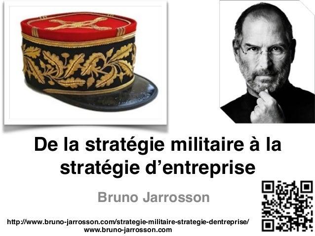 De la stratégie militaire à la stratégie d'entreprise Bruno Jarrosson http://www.bruno-jarrosson.com/strategie-militaire-s...