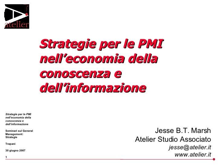 Strategie per le PMI nell'economia della conoscenza e dell'informazione Jesse B.T. Marsh Atelier Studio Associato [email_a...
