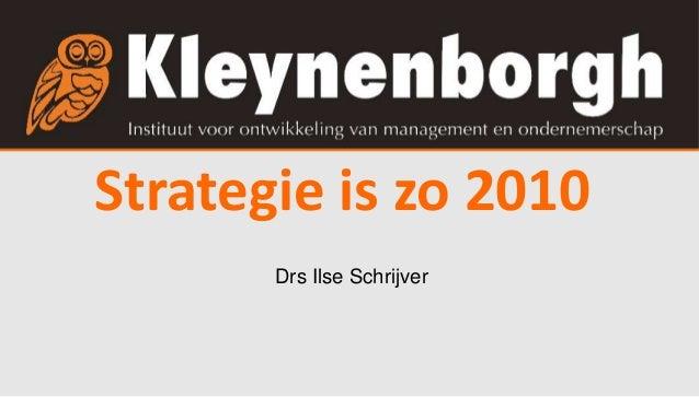 Strategie is zo 2010  Drs Ilse Schrijver