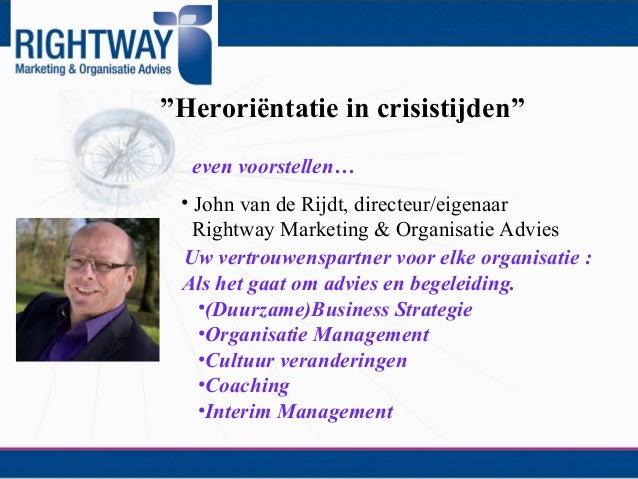 """""""Heroriëntatie in crisistijden""""even voorstellen…• John van de Rijdt, directeur/eigenaarRightway Marketing & Organisatie Ad..."""