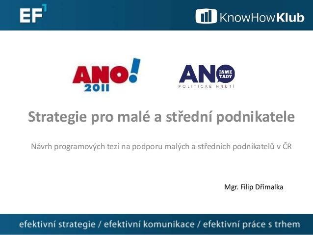 Strategie pro malé a střední podnikateleNávrh programových tezí na podporu malých a středních podnikatelů v ČRMgr. Filip D...