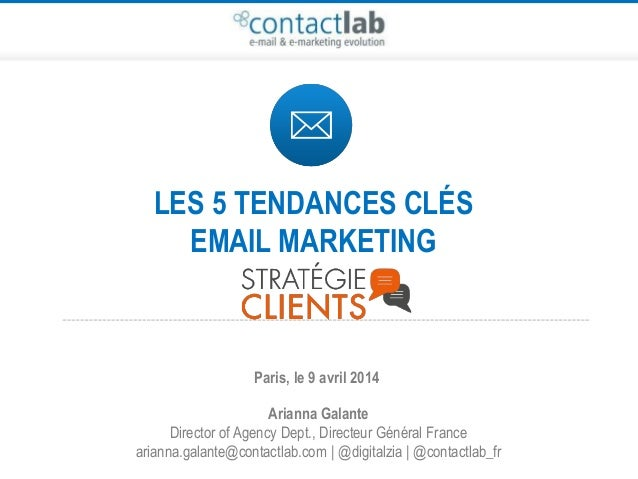 LES 5 TENDANCES CLÉS EMAIL MARKETING Arianna Galante Director of Agency Dept., Directeur Général France arianna.galante@co...