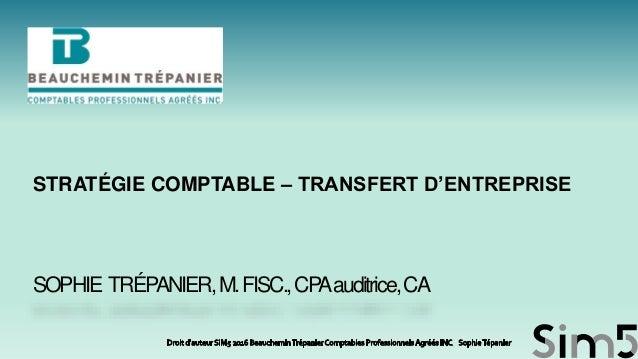 SOPHIE TRÉPANIER,M.FISC.,CPAauditrice,CA STRATÉGIE COMPTABLE – TRANSFERT D'ENTREPRISE