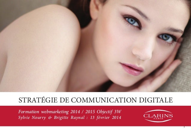 1 Stratégie de Communication digitale Formation webmarketing 2014 / 2015 Objectif 3W Sylvie Nourry & Brigitte Raynal : 13 ...