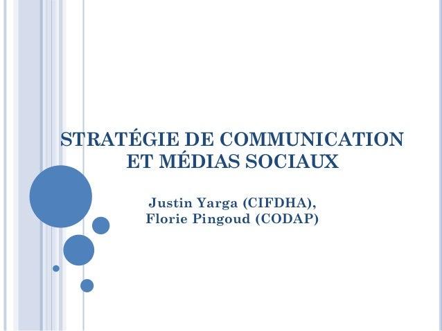 STRATÉGIE DE COMMUNICATION ET MÉDIAS SOCIAUX Justin Yarga (CIFDHA), Florie Pingoud (CODAP)