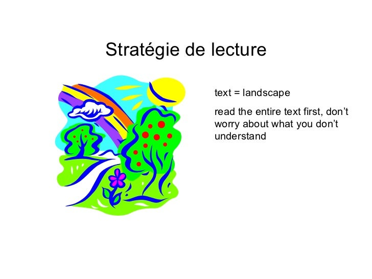 Stratégie de lecture text = landscape read the entire text first, don't worry about what you don't understand
